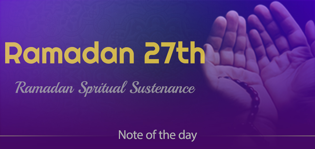 "The International Affairs Division of Ayatollah Makarem Shiraz's Office Offers Dear Brothers and Sisters the Informative Package of ""Ramadan Spiritual Sustenance-27th"""